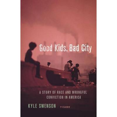Good Kids, Bad City - by  Kyle Swenson (Paperback)