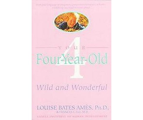 Your Four-Year-Old : Wild and Wonderful (Paperback) (Louise Bates Ames & Frances L. Ilg) - image 1 of 1