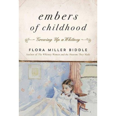 Embers of Childhood - by  Flora Miller Biddle (Hardcover)