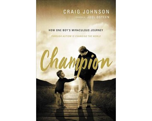 Champion : How One Boy's Miraculous Journey Through Autism Is Changing the World -  (Paperback) - image 1 of 1