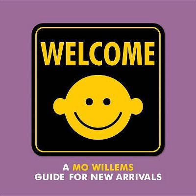 Welcome: A Mo Willems Guide for New Arrivals - (Board Book)