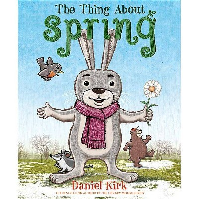 The Thing about Spring - by  Daniel Kirk (Hardcover)