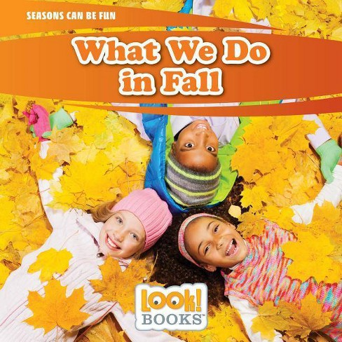 What We Do in Fall - (Seasons Can Be Fun (Look! Books (TM))) by  Joann Early Macken (Hardcover) - image 1 of 1