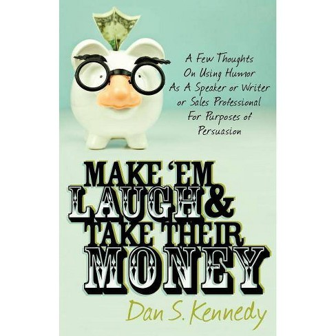 Make 'em Laugh & Take Their Money - by  Dan S Kennedy (Paperback) - image 1 of 1