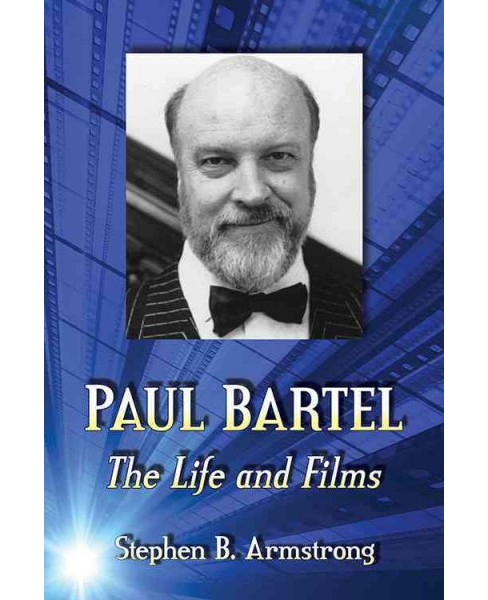 Paul Bartel : The Life and Films (Paperback) (Stephen B. Armstrong) - image 1 of 1