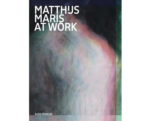 Matthijs Maris at Work -  by Erma Hermens & Suzanne Veldink & Laura Raven (Hardcover) - image 1 of 1
