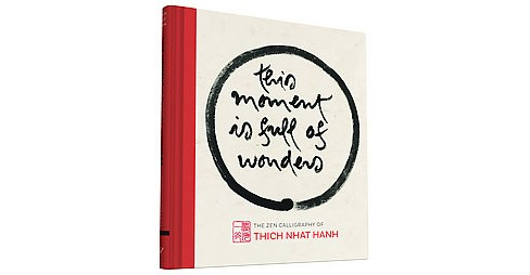 This Moment Is Full of Wonders : The Zen Calligraphy of Thich Nhat Hanh (Hardcover) - image 1 of 1