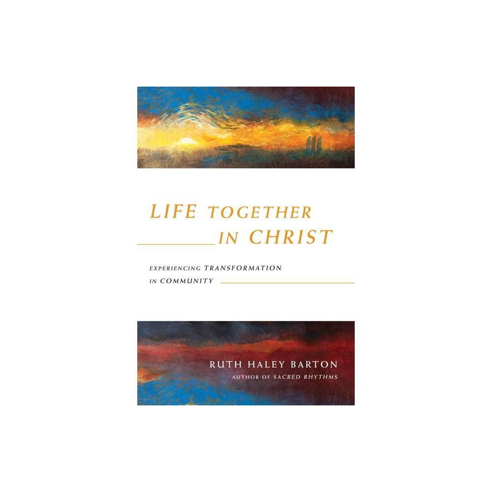 Life Together In Christ Transforming Resources By Ruth Haley Barton Hardcover