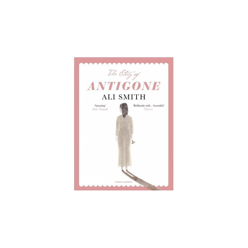 Story of Antigone - Reprint (Save the Story) by Ali Smith (Paperback)