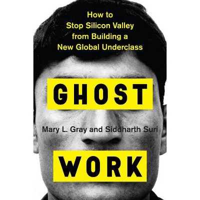 Ghost Work - by  Mary L Gray & Siddharth Suri (Hardcover)