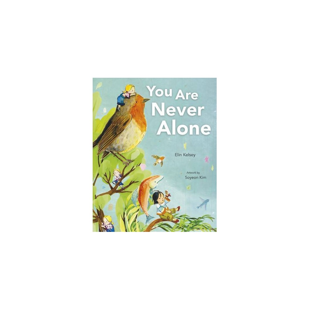 You Are Never Alone - by Elin Kelsey (Hardcover)