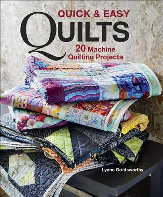 Quick & Easy Quilts : 20 Machine Quilting Projects - by Lynne Goldsworthy (Paperback)