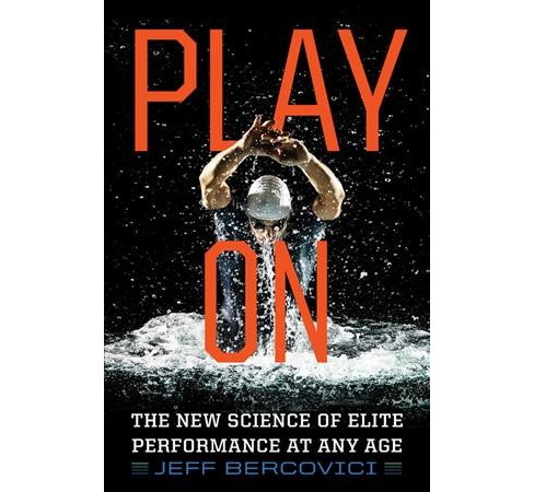 Play On : The New Science of Elite Performance at Any Age -  by Jeff Bercovici (Hardcover) - image 1 of 1