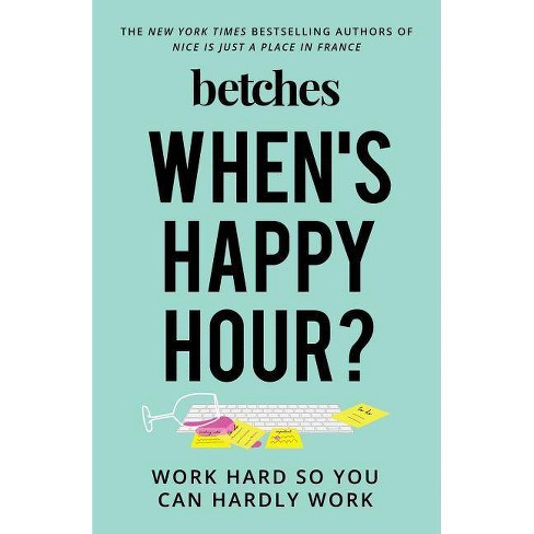 When's Happy Hour? : Work Hard So You Can Hardly Work -  by To Be Confirmed Gallery (Hardcover) - image 1 of 1