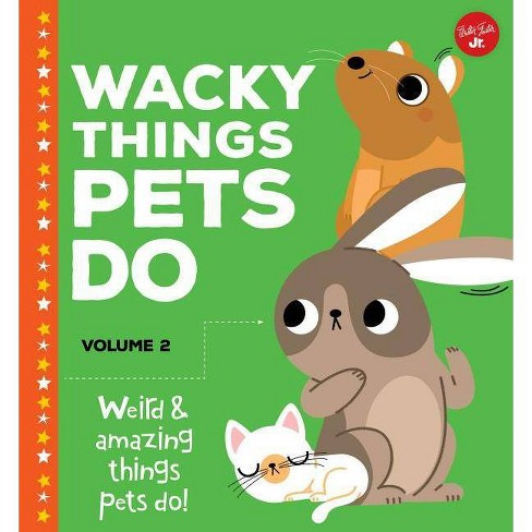 Wacky Things Pets Do--Volume 2 - by  Heidi Fiedler (Hardcover) - image 1 of 1