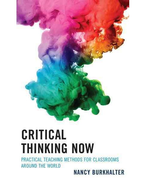 Critical Thinking Now : Practical Teaching Methods for Classrooms Around the World (Paperback) (Nancy - image 1 of 1