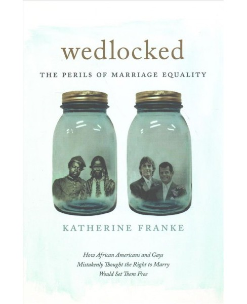 Wedlocked : The Perils of Marriage Equality (Reprint) (Paperback) (Katherine Franke) - image 1 of 1
