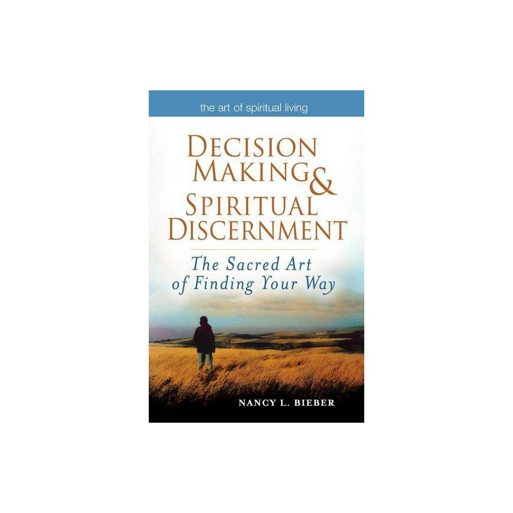 Decision Making & Spiritual Discernment - (Art of Spiritual Living) by Nancy L Bieber (Paperback)