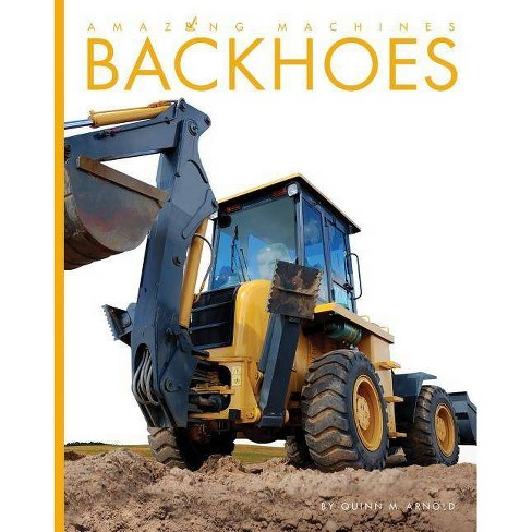 Backhoes - (Amazing Machines) by  Quinn M Arnold (Paperback) - image 1 of 1