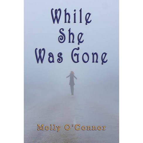While She Was Gone - by  Molly O'Connor (Paperback) - image 1 of 1