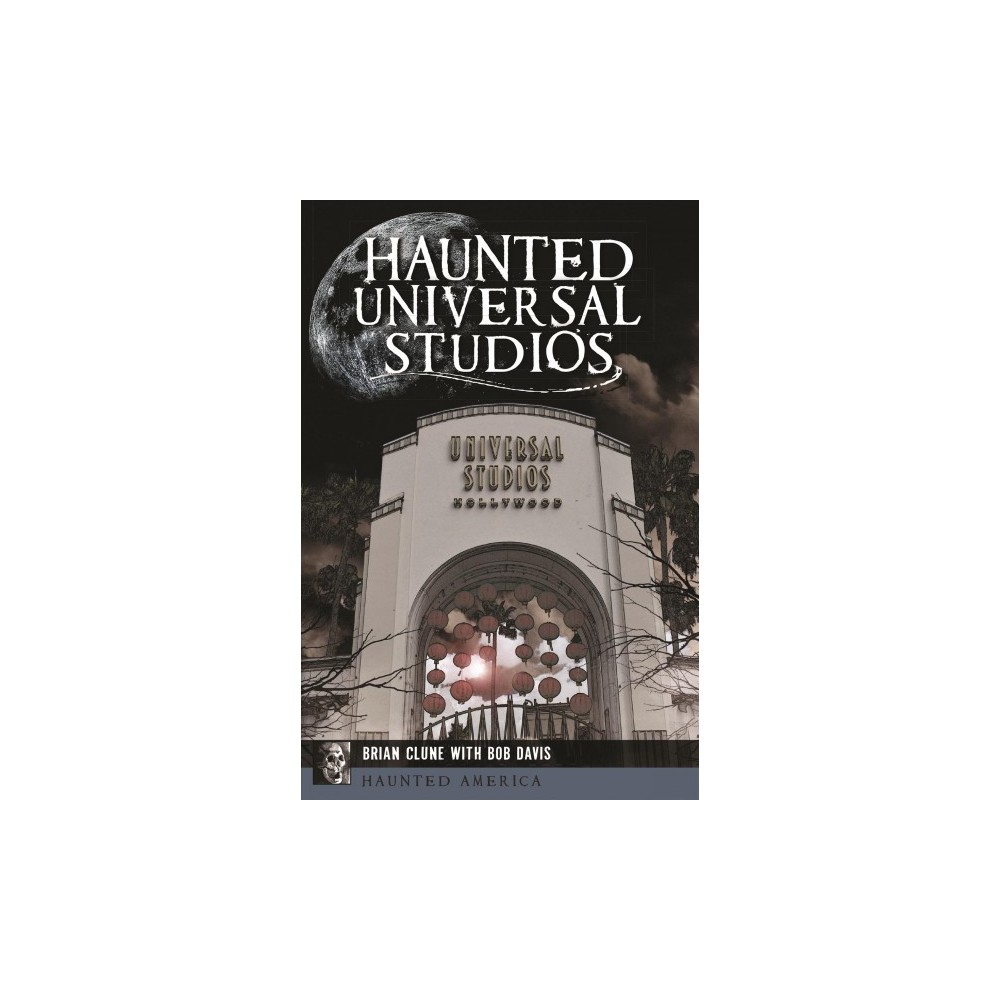 Haunted Universal Studios - (Haunted America) by Brian Clune (Paperback)