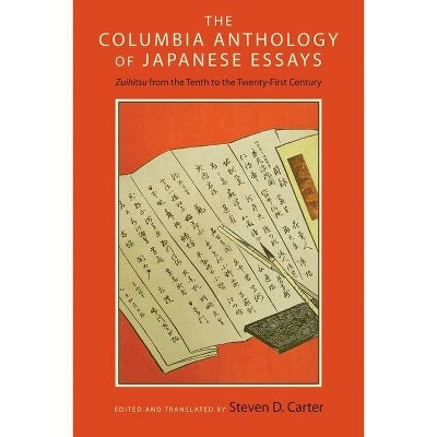 The Columbia Anthology of Japanese Essays - by  Steven D Carter (Paperback)