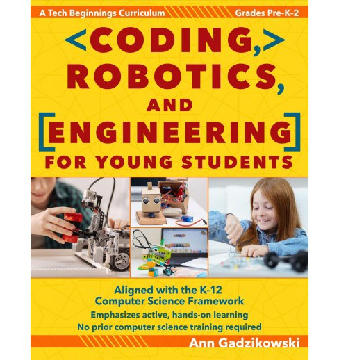 Coding, Robotics, and Engineering for Young Students : A Tech Beginnings Curriculum, Grades Pre-K-2 - image 1 of 1