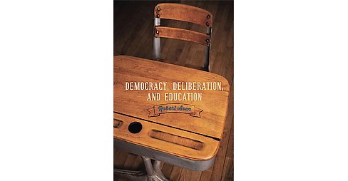 Democracy, Deliberation, and Education (Paperback) (Robert Asen) - image 1 of 1