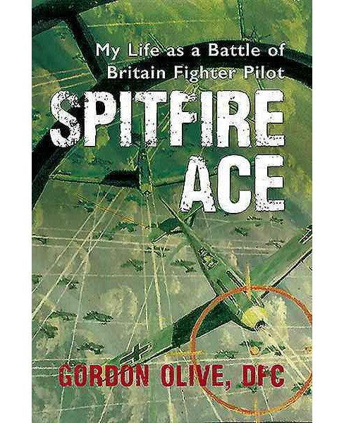 Spitfire Ace : My Life As a Battle of Britain Fighter Pilot (Paperback) (Gordon Olive) - image 1 of 1