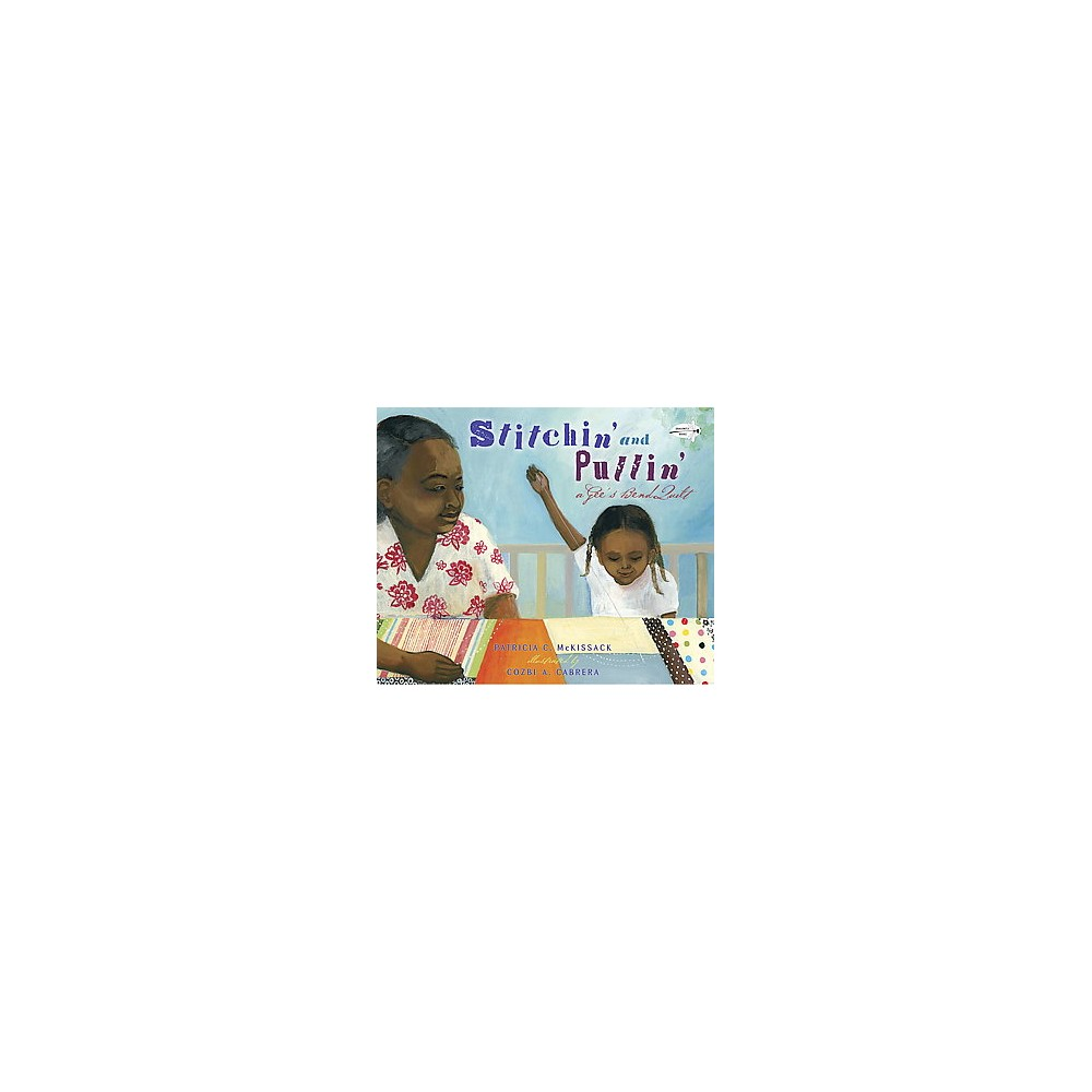 Stitchin' and Pullin' : A Gee's Bend Quilt (Reprint) (Paperback) (Patricia C. Mckissack)