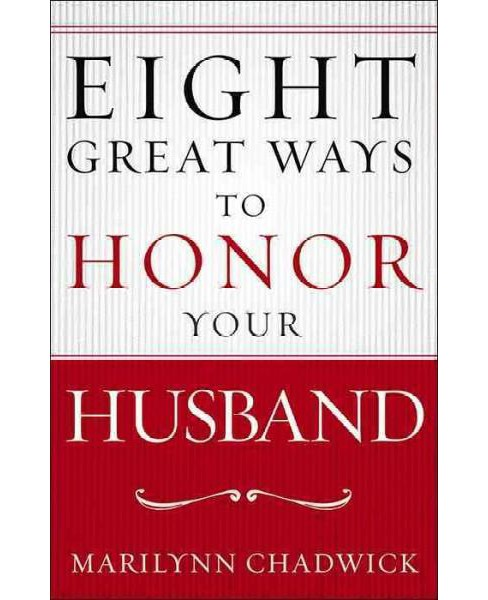 Eight Great Ways to Honor Your Husband (Paperback) (Marilynn Chadwick) - image 1 of 1