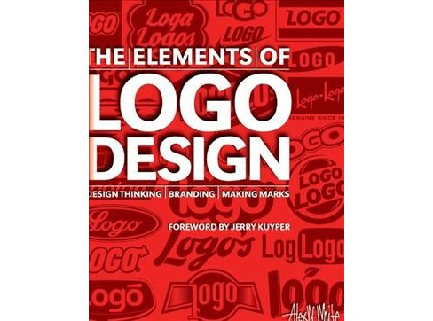 Elements of Logo Design : Design Thinking - Branding - Making Marks (Hardcover) (Alex W. White) - image 1 of 1