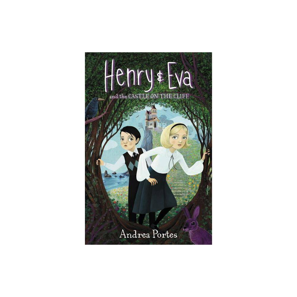 Henry & Eva and the Castle on the Cliff - by Andrea Portes (Hardcover) Price