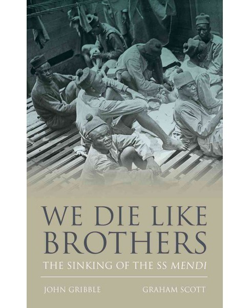We Die Like Brothers : The Sinking of the SS Mendi (Hardcover) (John Gribble & Graham Scott) - image 1 of 1