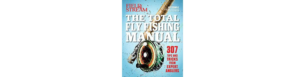 Total Fly Fishing Manual : 307 Essential Skills and Tips (Paperback) (Joe Cermele)