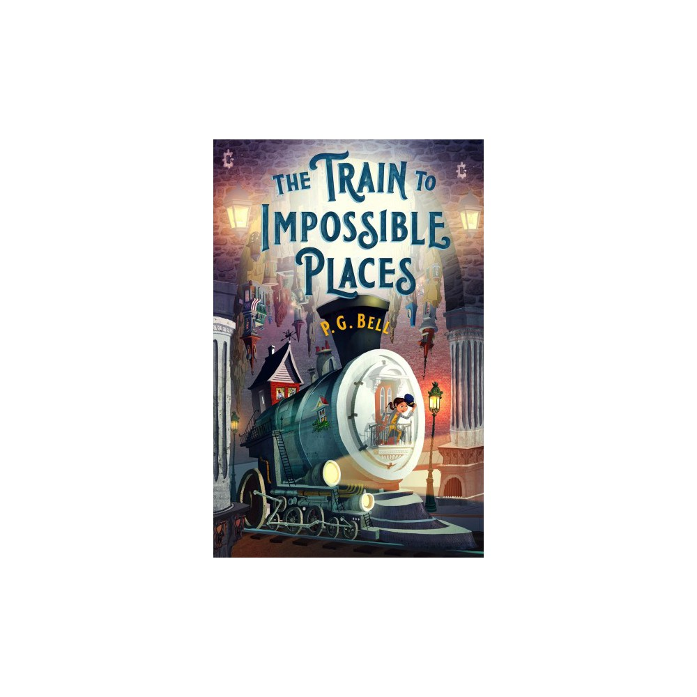 Train to Impossible Places : A Cursed Delivery - by P. G. Bell (Hardcover)
