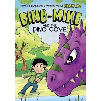 Dino-Mike and the Dinosaur Cove - (Dino-Mike!) by  Franco Aureliani (Hardcover)