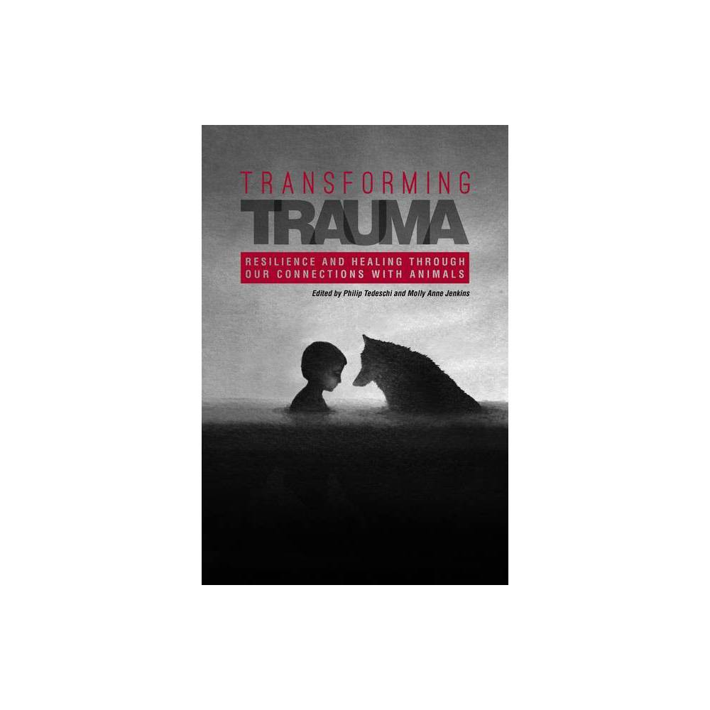 Transforming Trauma - (New Directions in the Human-Animal Bond) by Philip Tedeschi & Molly Anne Jenkins (Paperback)