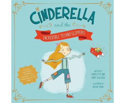 Cinderella and the Amazing Techno-Slippers (Hardcover) (Charlotte Guillain & Adam Guillain) - image 1 of 1