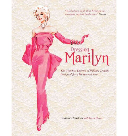 Dressing Marilyn : The Timeless Dresses of William Travilla. Designed for a Hollywood Star (Hardcover) - image 1 of 1
