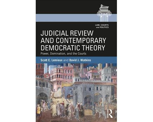Judicial Review and Contemporary Democratic Theory : Power, Domination, and the Courts -  (Paperback) - image 1 of 1