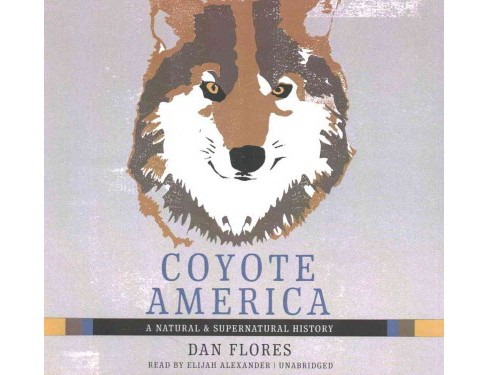 Coyote America : A Natural & Supernatural History; Library Edition (Unabridged) (CD/Spoken Word) (Dan - image 1 of 1