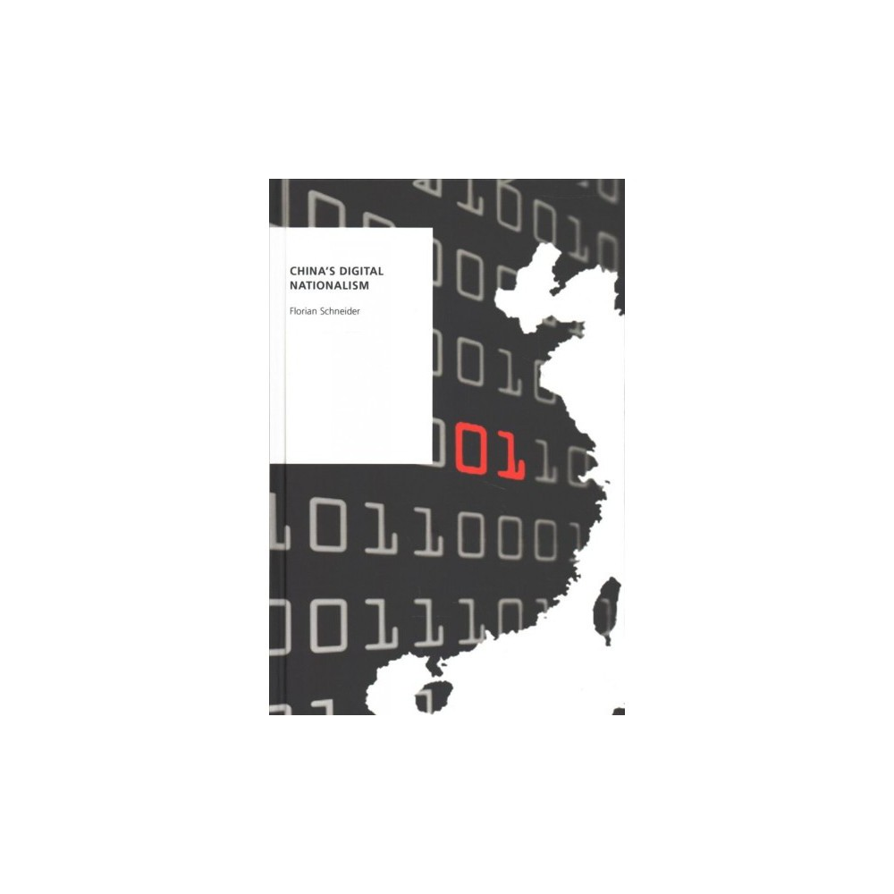 China's Digital Nationalism - by Florian Schneider (Hardcover)