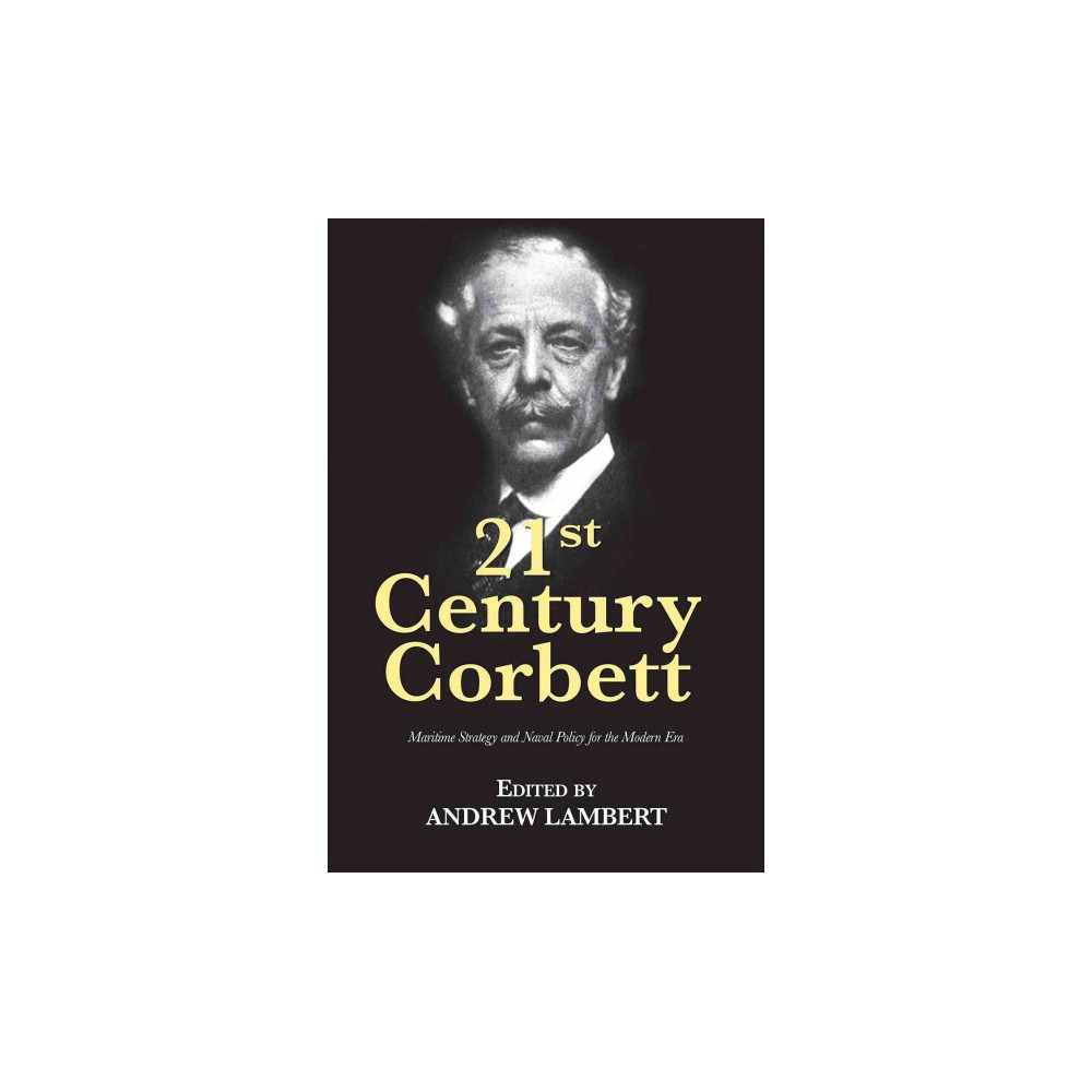 21st Century Corbett : Maritime Strategy and Naval Policy for the Modern Era (Paperback)