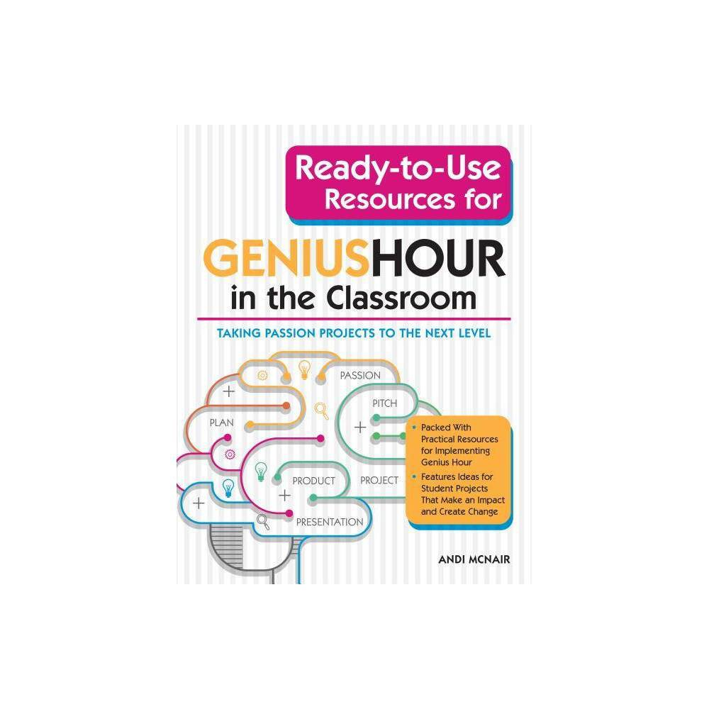 Ready-To-Use Resources for Genius Hour in the Classroom - by Andi McNair (Paperback)