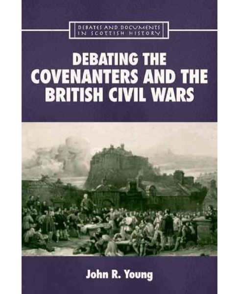 Debating the Covenanters and the British Civil Wars -  by John R. Young (Hardcover) - image 1 of 1
