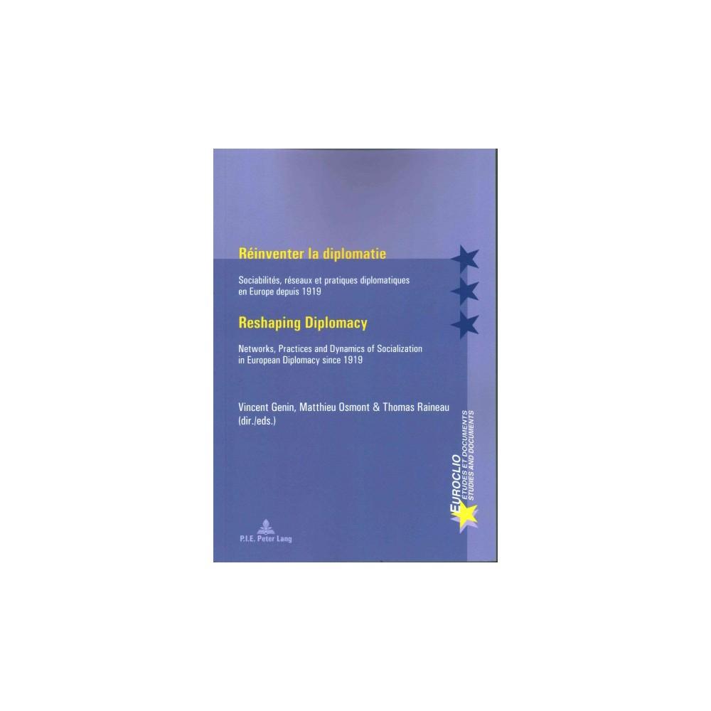 Réinventer La Diplomatie / Reshaping Diplomacy : Sociabilités, Réseaux Et Pratiques