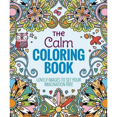 The Calm Adult Coloring Book: Lovely Images to Set Your Imagination Free by Arcturus Holdings Limited (Paperback)