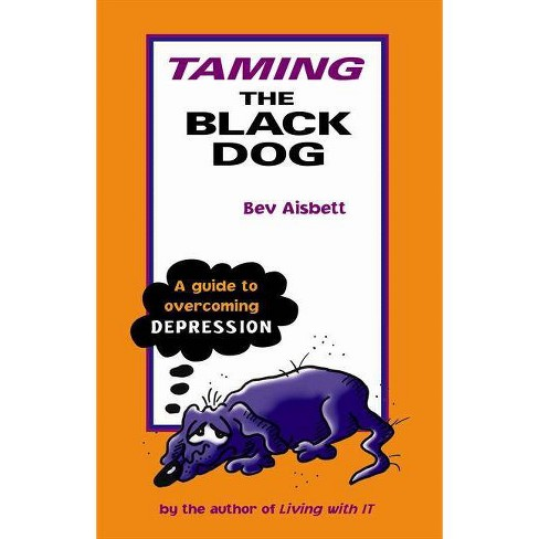 Taming the Black Dog: A Guide to Overcoming Depression - by  Bev Aisbett (Paperback) - image 1 of 1