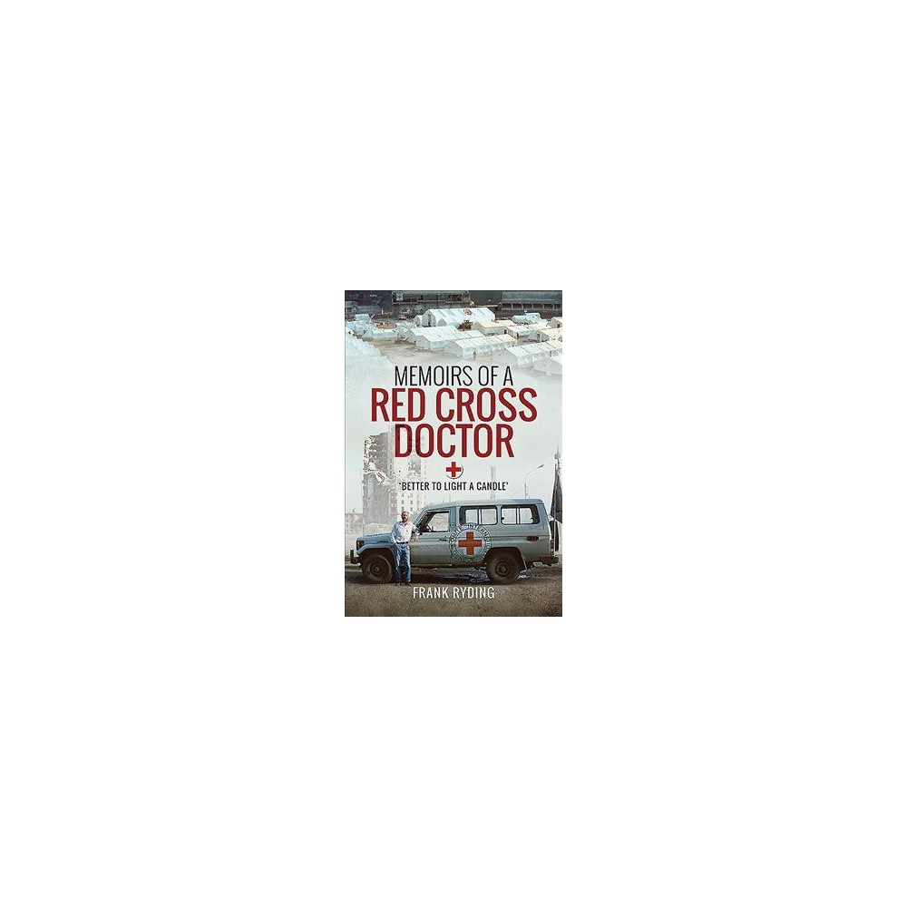 Memoirs of a Red Cross Doctor : Better to Light a Candle (Paperback) (Frank Ryding)